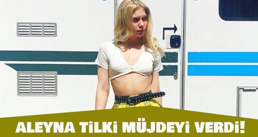 Aleyna Tilki Müjdeyi Verdi!