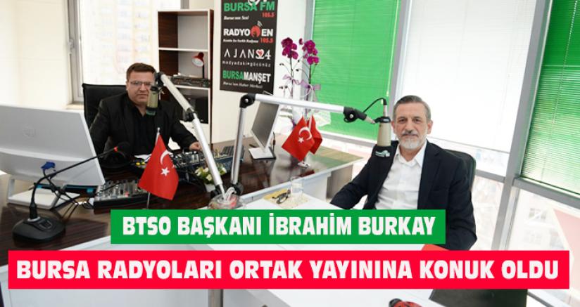 BTSO Başkanı İbrahim Burkay ,Bursa Radyolarına Konuk Oldu