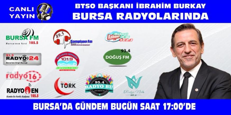 BTSO Başkanı İbrahim Burkay Bursa Radyolarında Canlı Yayın Konuğu Olacak