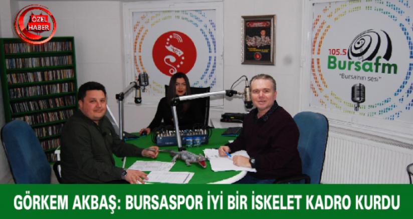 Görkem Akbaş: Bursaspor İyi Bir İskelet Kadro Kurdu