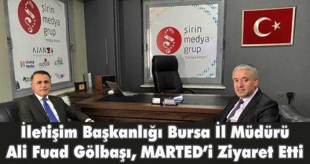 İletişim Başkanlığı Bursa İl Müdürü Ali Fuad Gölbaşı, Marted'i ziyaret etti