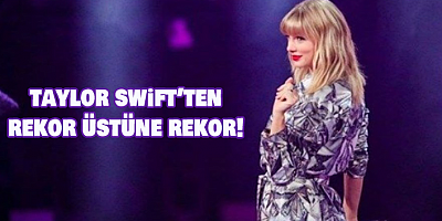 Taylor Swift'ten Rekor Üstüne Rekor!