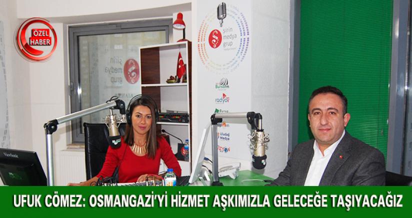 Ufuk Cömez: Osmangazi'yi Hizmet Aşkımızla Geleceğe Taşıyacağız